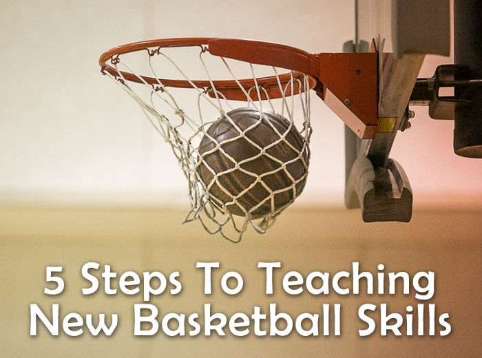 5 steps to teaching new basketball skills